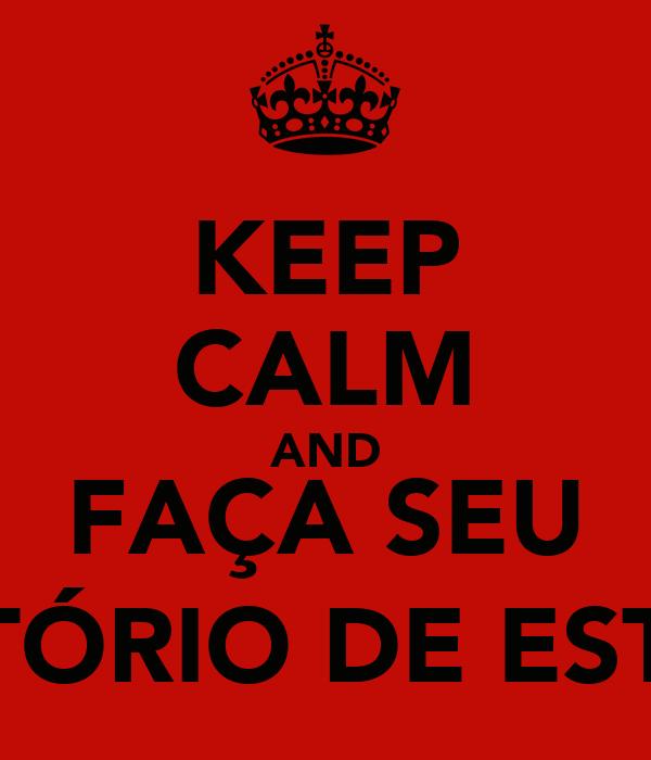 KEEP CALM AND FAÇA SEU RELATÓRIO DE ESTÁGIO