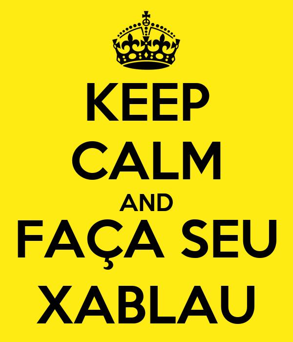 KEEP CALM AND FAÇA SEU XABLAU