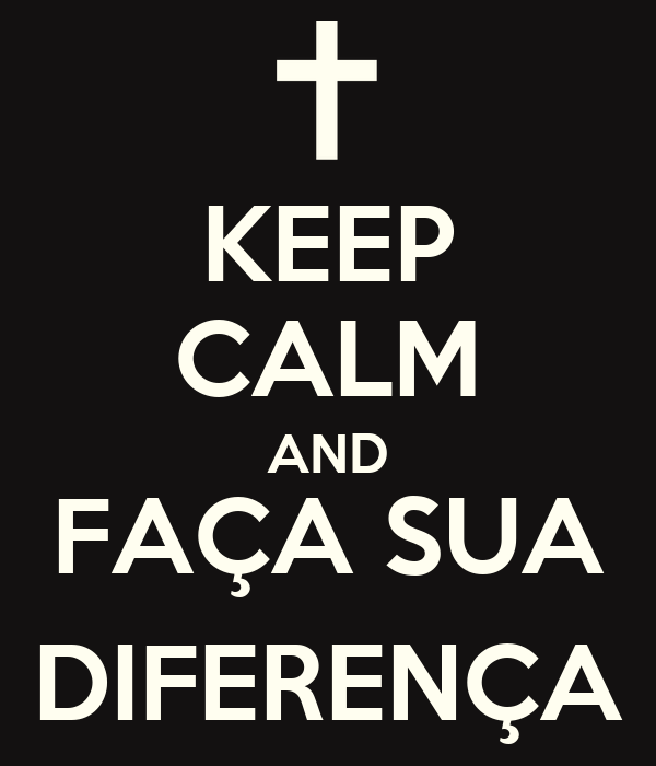 KEEP CALM AND FAÇA SUA DIFERENÇA