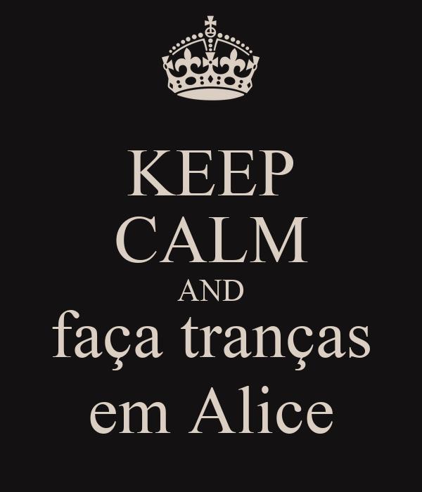 KEEP CALM AND faça tranças em Alice
