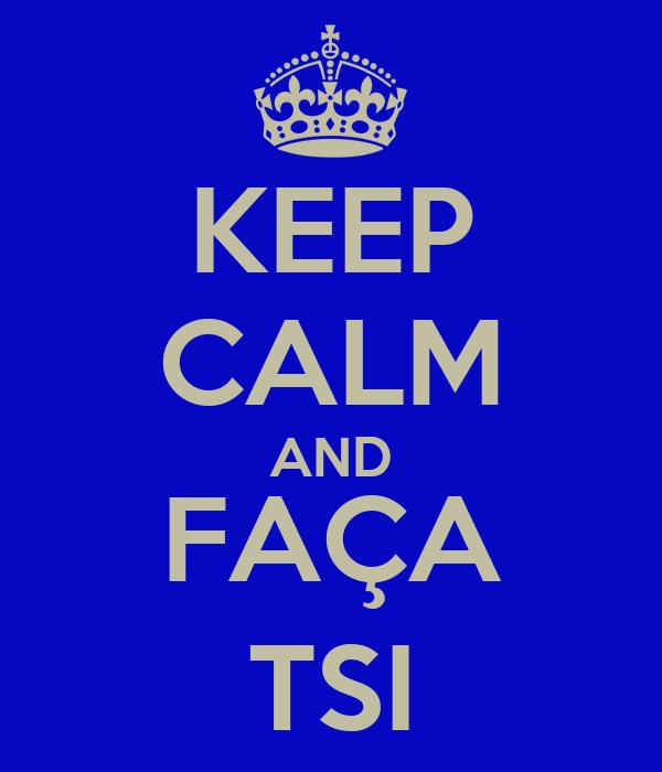 KEEP CALM AND FAÇA TSI