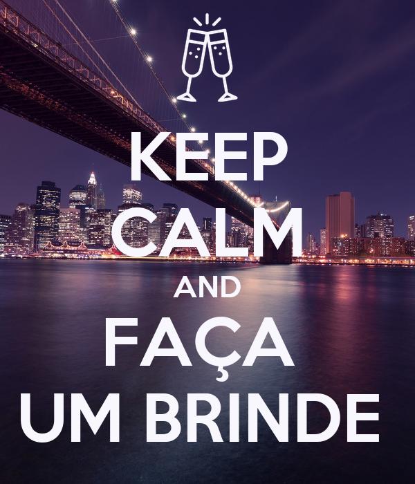 KEEP CALM AND FAÇA  UM BRINDE