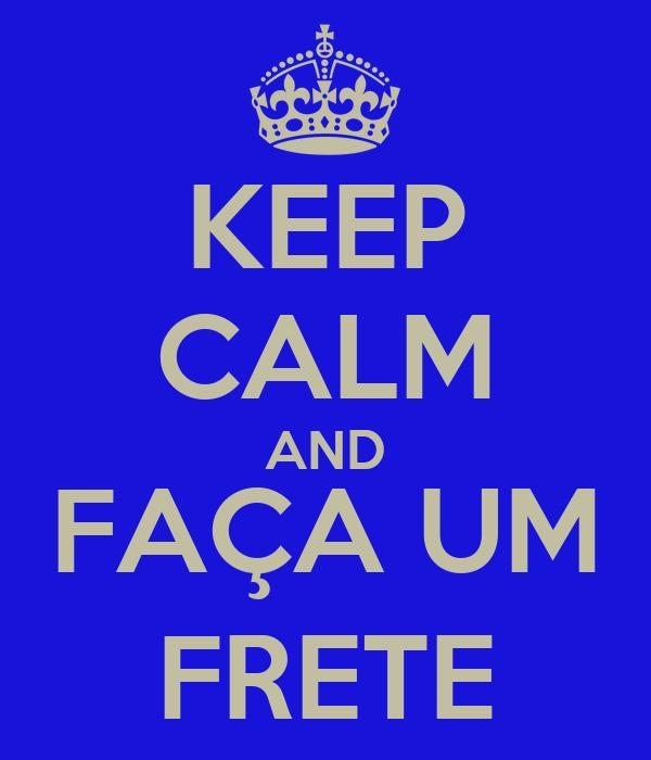 KEEP CALM AND FAÇA UM FRETE