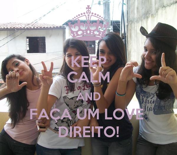 KEEP CALM AND FAÇA UM LOVE  DIREITO!