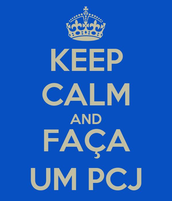 KEEP CALM AND FAÇA UM PCJ