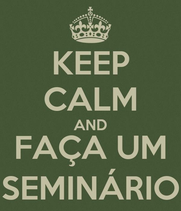 KEEP CALM AND FAÇA UM SEMINÁRIO