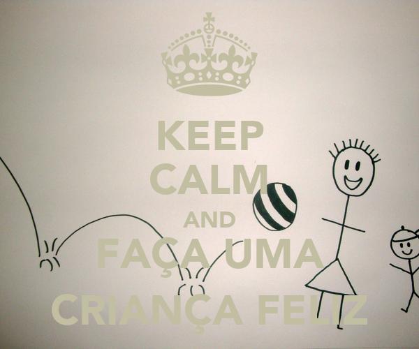 KEEP CALM AND FAÇA UMA CRIANÇA FELIZ