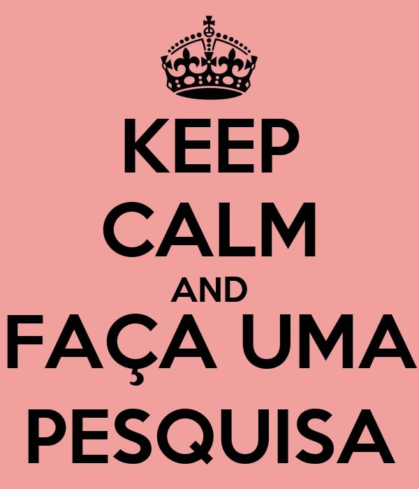 KEEP CALM AND FAÇA UMA PESQUISA