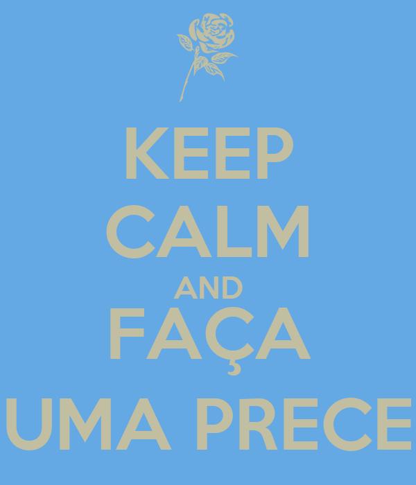 KEEP CALM AND FAÇA UMA PRECE