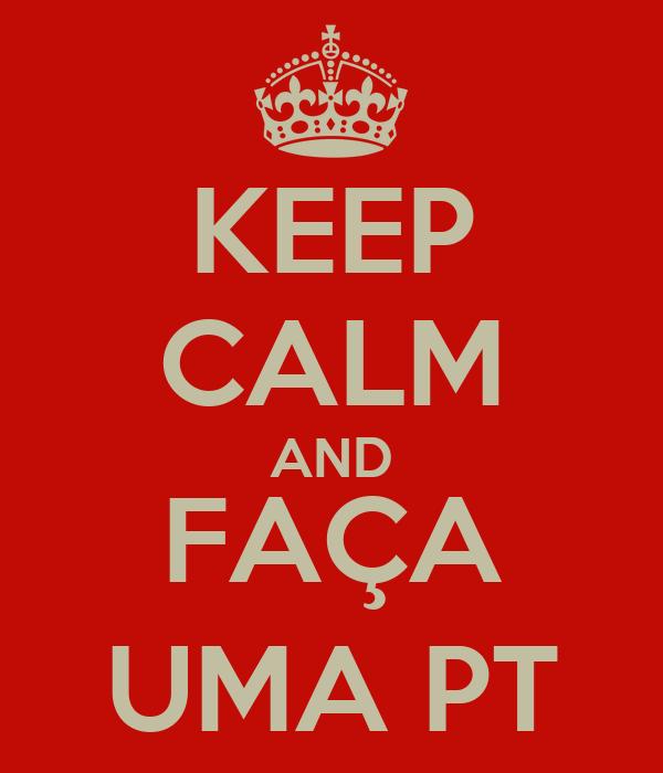 KEEP CALM AND FAÇA UMA PT