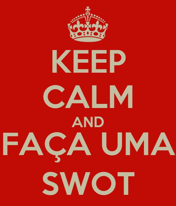 KEEP CALM AND FAÇA UMA SWOT