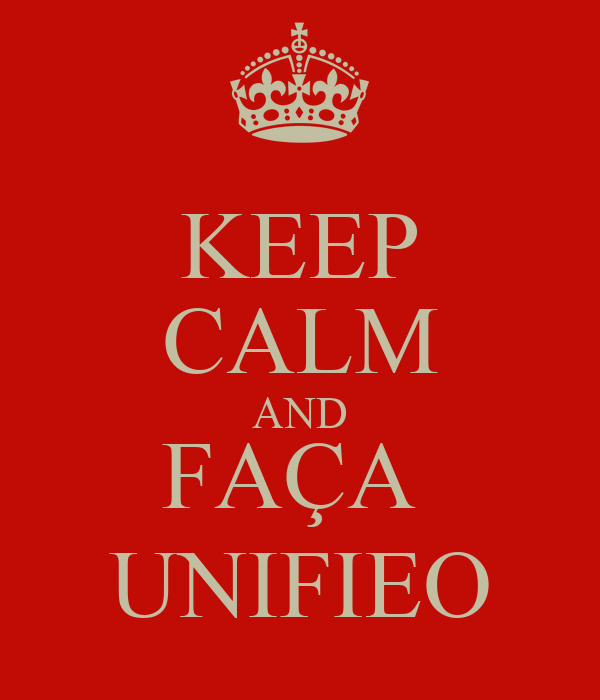 KEEP CALM AND FAÇA  UNIFIEO