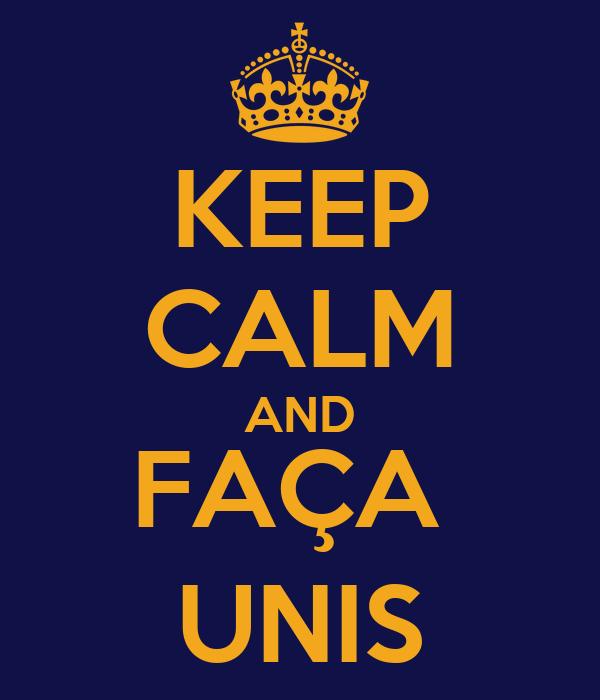 KEEP CALM AND FAÇA  UNIS