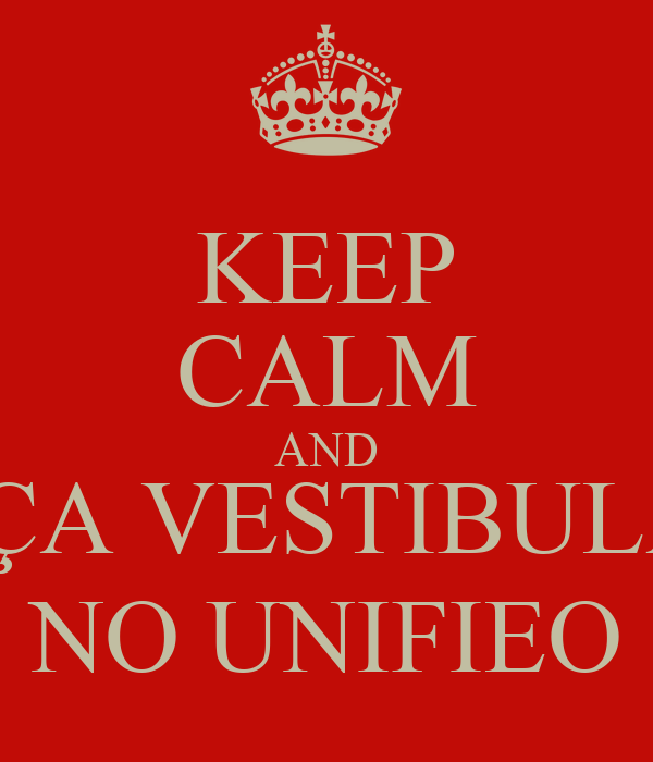 KEEP CALM AND FAÇA VESTIBULAR  NO UNIFIEO