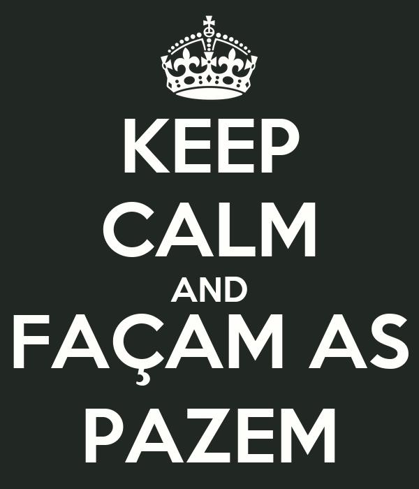 KEEP CALM AND FAÇAM AS PAZEM