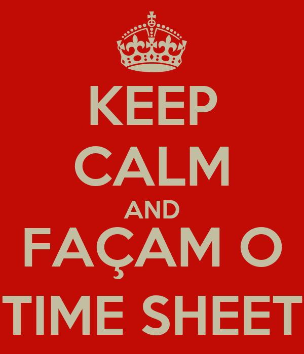 KEEP CALM AND FAÇAM O TIME SHEET