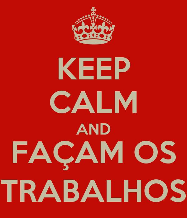 KEEP CALM AND FAÇAM OS TRABALHOS