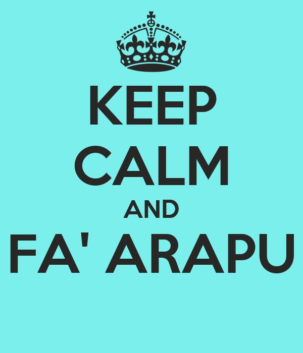 KEEP CALM AND FA' ARAPU