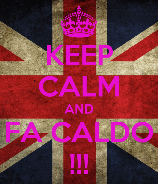KEEP CALM AND FA CALDO !!!