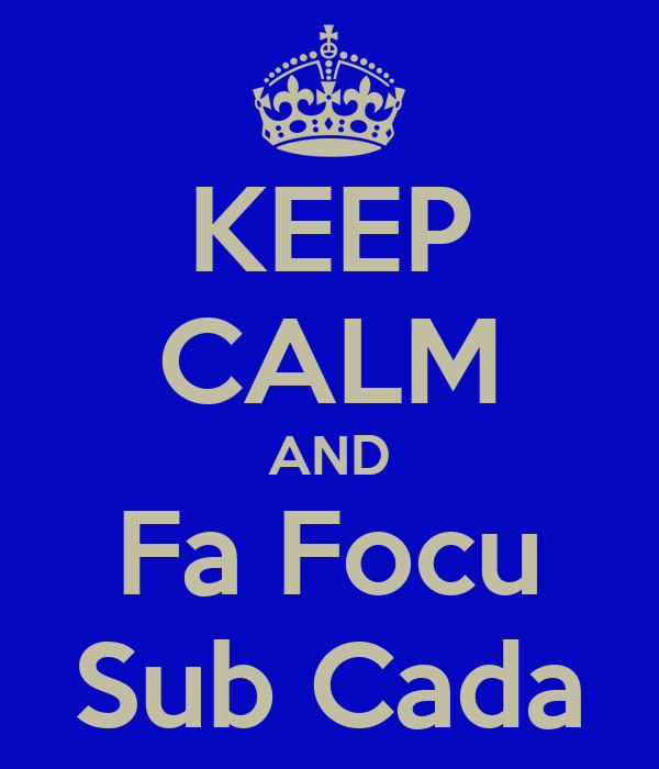KEEP CALM AND Fa Focu Sub Cada