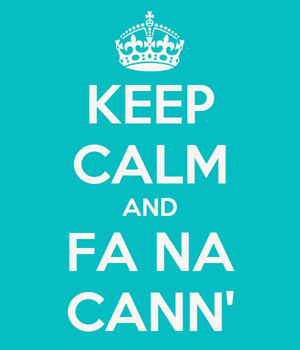 KEEP CALM AND FA NA CANN'