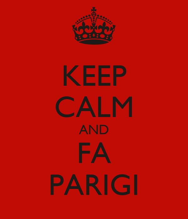KEEP CALM AND FA PARIGI
