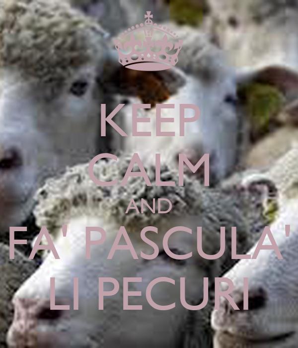 KEEP CALM AND FA' PASCULA' LI PECURI