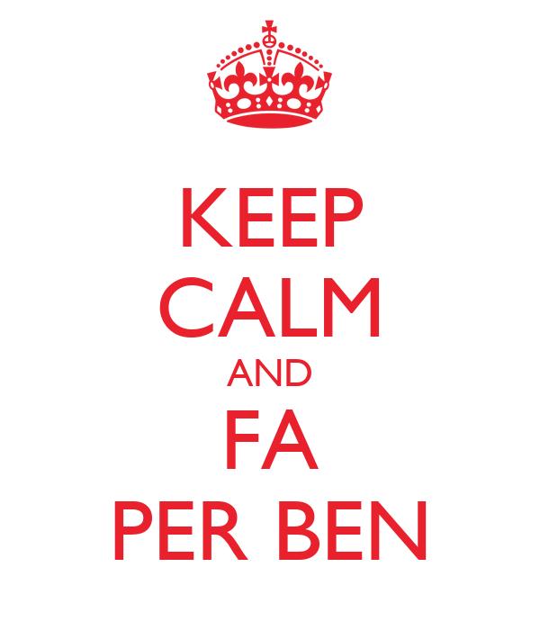 KEEP CALM AND FA PER BEN