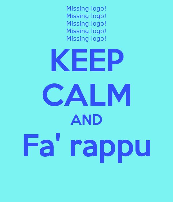 KEEP CALM AND Fa' rappu