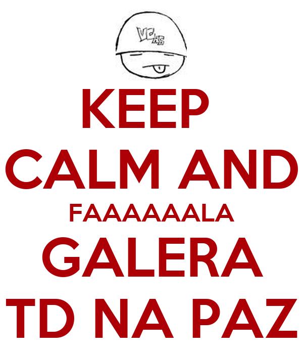 KEEP  CALM AND FAAAAAALA GALERA TD NA PAZ
