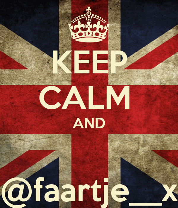 KEEP CALM  AND  @faartje__x