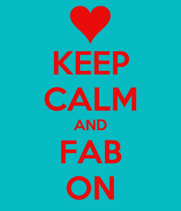KEEP CALM AND FAB ON