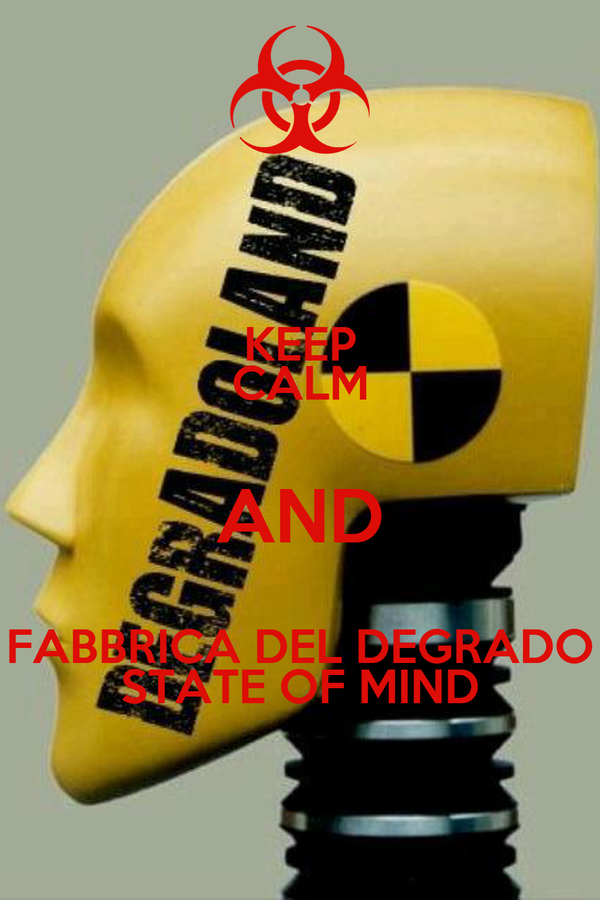 KEEP CALM AND FABBRICA DEL DEGRADO STATE OF MIND