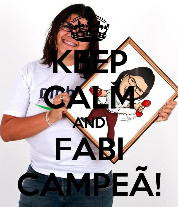 KEEP CALM AND FABI CAMPEÃ!