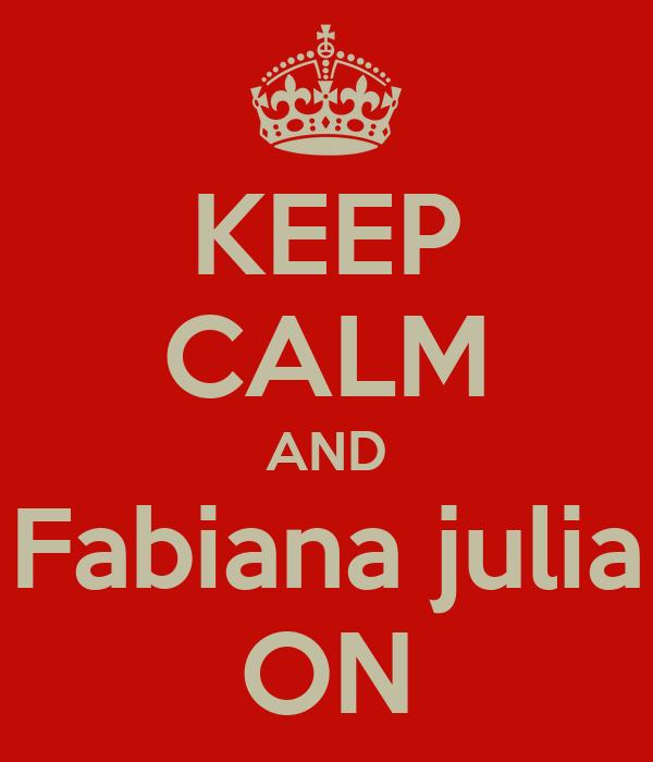 KEEP CALM AND Fabiana julia ON