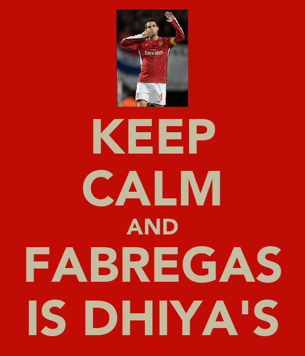 KEEP CALM AND FABREGAS IS DHIYA'S