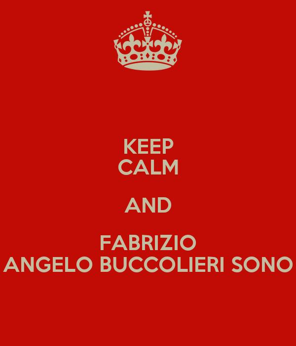 KEEP CALM AND FABRIZIO ANGELO BUCCOLIERI SONO