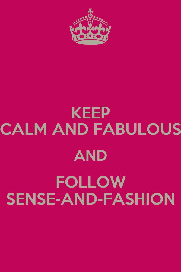 KEEP CALM AND FABULOUS AND FOLLOW SENSE-AND-FASHION