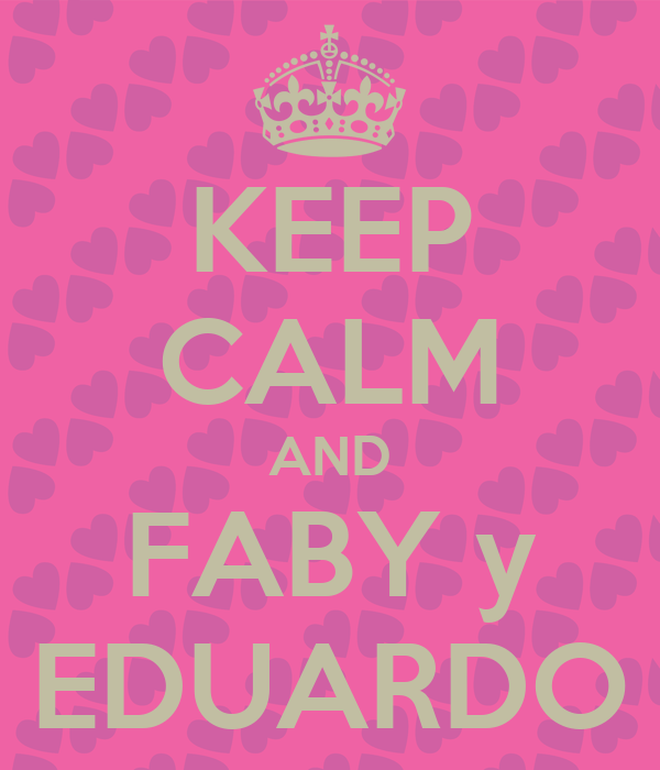 KEEP CALM AND FABY y EDUARDO