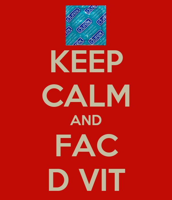 KEEP CALM AND FAC D VIT