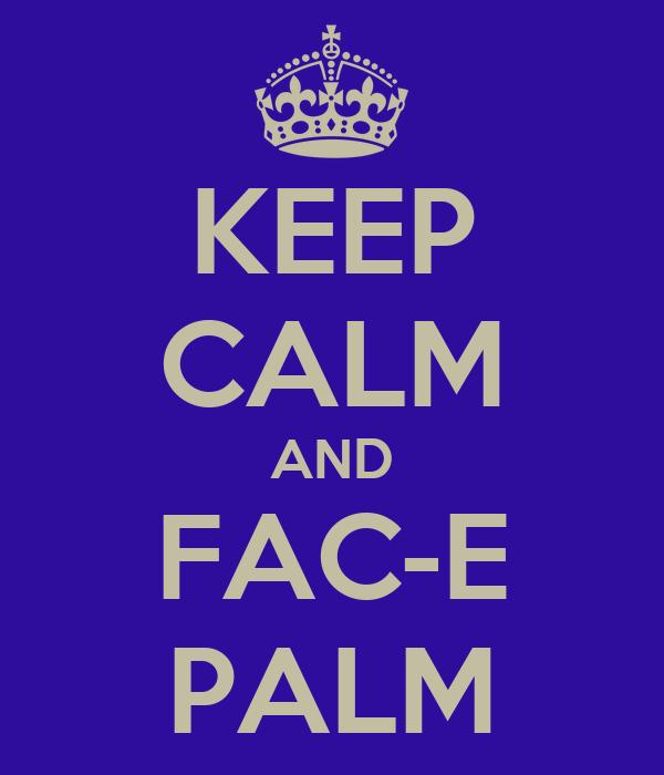 KEEP CALM AND FAC-E PALM