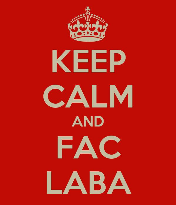 KEEP CALM AND FAC LABA