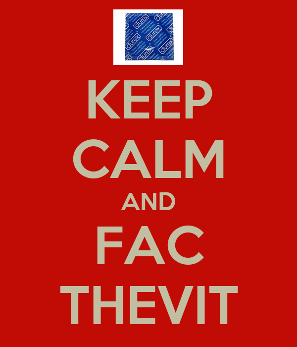 KEEP CALM AND FAC THEVIT