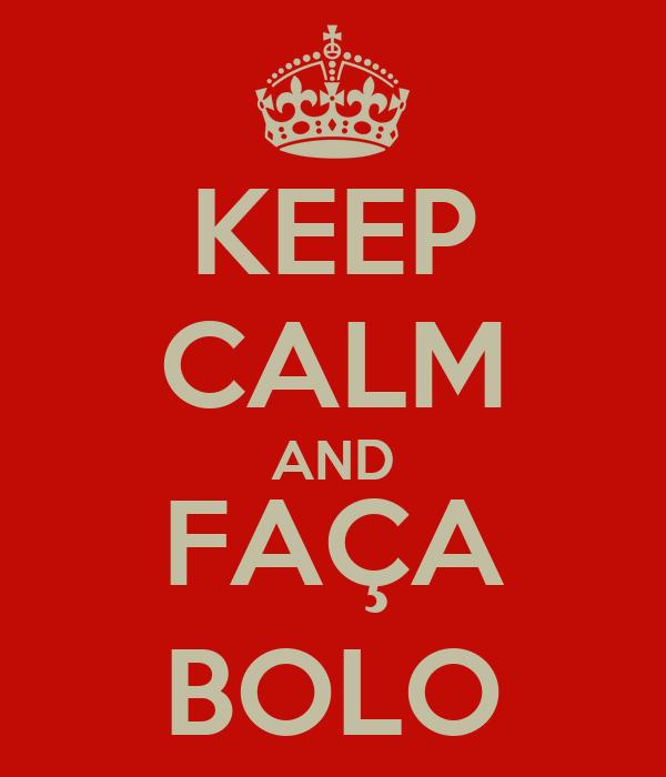 KEEP CALM AND FAÇA BOLO