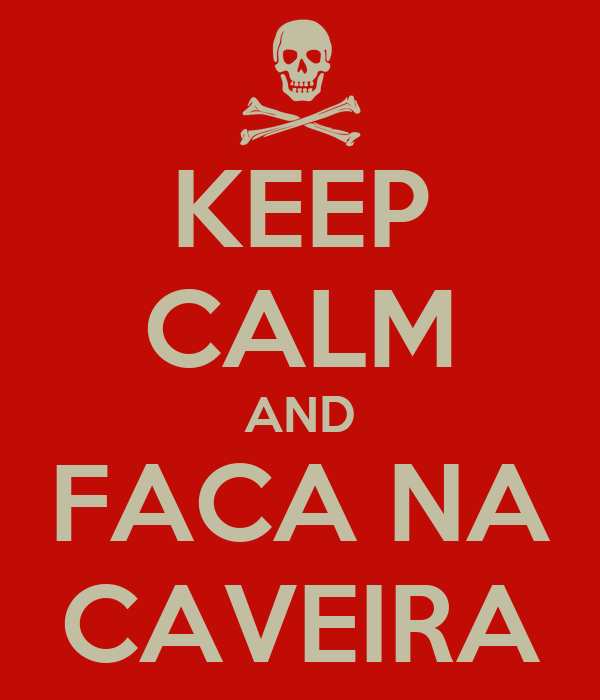 KEEP CALM AND FACA NA CAVEIRA