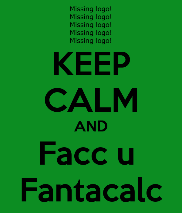 KEEP CALM AND Facc u  Fantacalc