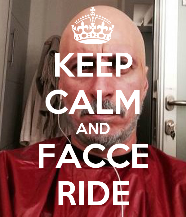 KEEP CALM AND FACCE RIDE