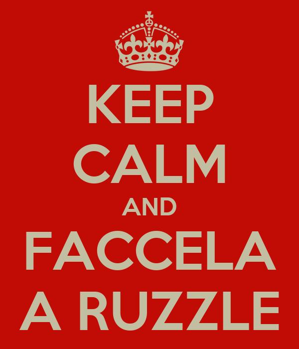 KEEP CALM AND FACCELA A RUZZLE