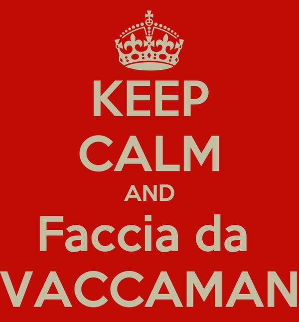 KEEP CALM AND Faccia da  VACCAMAN