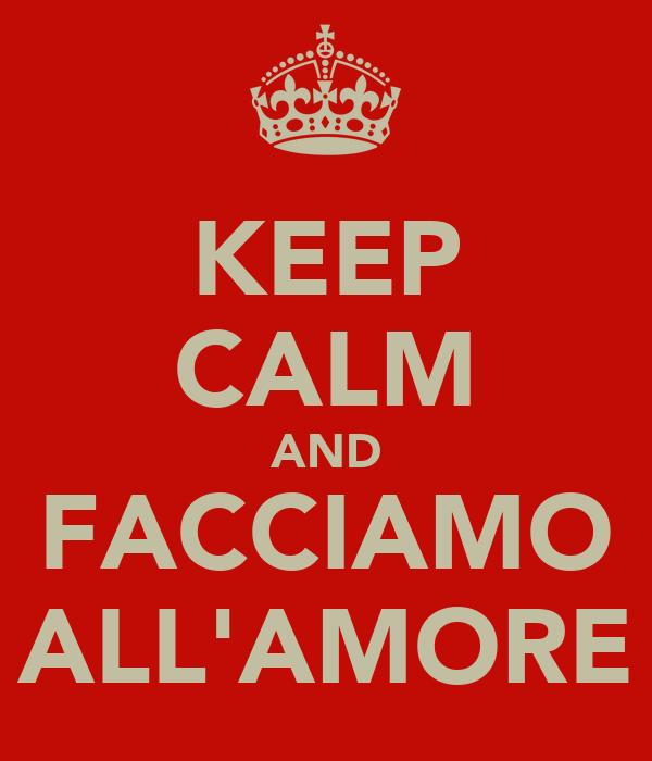 KEEP CALM AND FACCIAMO ALL'AMORE